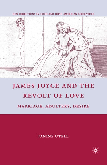 James Joyce and the Revolt of Love - Marriage, Adultery, Desire ebook by J. Utell