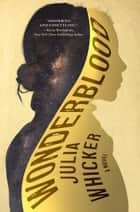 Wonderblood ebook by Julia Whicker
