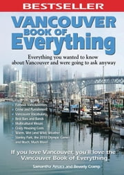 Vancouver Book of Everything: Everything You Wanted to Know About Vancouver and Were Going to Ask Anyway ebook by Amara, Samantha
