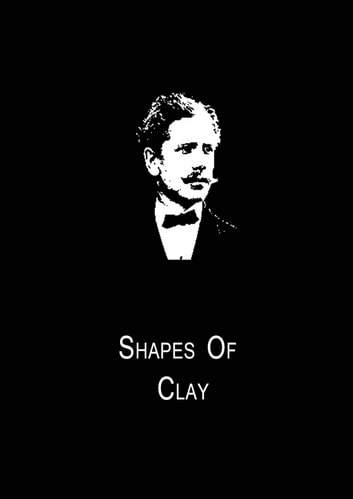 Shapes Of Clay ebook by Ambrose Bierce