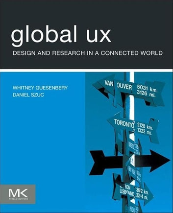 Global UX - Design and Research in a Connected World ebook by Whitney Quesenbery,Daniel Szuc