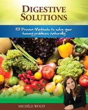 Digestive Solutions - 101 Proven Methods to Solve Your Tummy Problems Naturally ebook by Michele Wolff