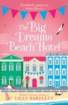 The Big Dreams Beach Hotel 電子書 by Lilly Bartlett, Michele Gorman
