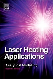 Laser Heating Applications - Analytical Modelling ebook by Bekir Yilbas