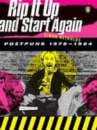 Rip It Up and Start Again - Postpunk 1978-1984 eBook by Simon Reynolds