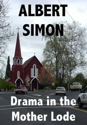 Drama in the Mother Lode: A Henry Wright Mystery Series ebook by Albert Simon