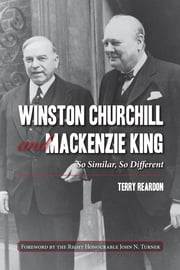 Winston Churchill and Mackenzie King - So Similar, So Different ebook by Terry Reardon,the Right Honourable John N. Turner