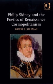 Philip Sidney and the Poetics of Renaissance Cosmopolitanism ebook by Professor Robert E Stillman