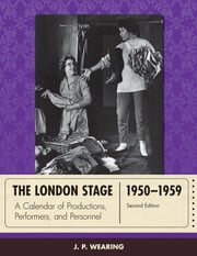 The London Stage 1950-1959 - A Calendar of Productions, Performers, and Personnel ebook by J. P. Wearing