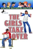 The Girls Take Over eBook by Phyllis Reynolds Naylor