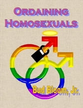 Ordaining Homosexuals ebook by Bud Bloom