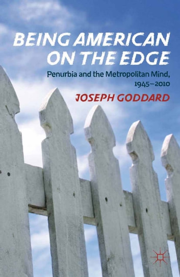 Being American on the Edge - Penurbia and the Metropolitan Mind, 1945-2010 ebook by J. Goddard