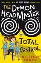 The Demon Headmaster Total Control ebook by Gillian Cross