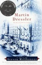 Martin Dressler - The Tale of an American Dreamer ebook by Steven Millhauser
