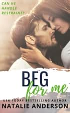 Beg For Me (Be for Me: Logan) ebook by Natalie Anderson