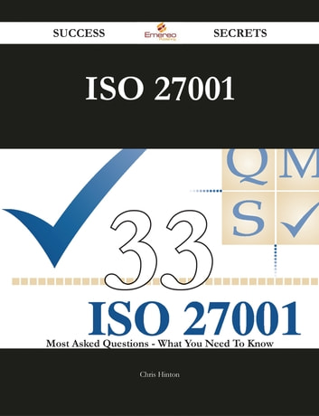 ISO 27001 33 Success Secrets - 33 Most Asked Questions On ISO 27001 - What You Need To Know ebook by Chris Hinton