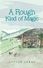 A Rough Kind of Magic ebook by Louise James