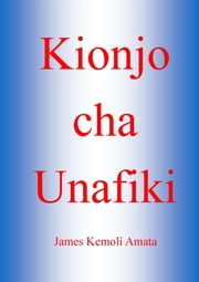 Kionjo cha Unafiki ebook by James Kemoli Amata