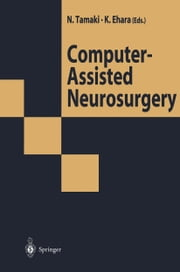 Computer-Assisted Neurosurgery ebook by Norihiko Tamaki,Kazumasa Ehara