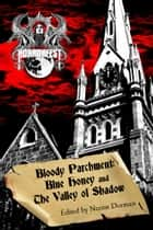 Bloody Parchment: Blue Honey and The Valley of Shadow ebook by Nerine Dorman