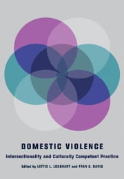 Domestic Violence - Intersectionality and Culturally Competent Practice ebook by
