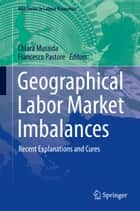 Geographical Labor Market Imbalances - Recent Explanations and Cures ebook by Chiara Mussida, Francesco Pastore