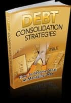 Debt Consolidation Strategies ebook by Anonymous
