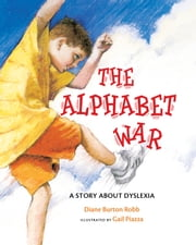 The Alphabet War - A Story about Dyslexia ebook by Diane Burton Robb, Gail Piazza