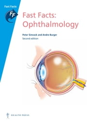 Fast Facts: Ophthalmology ebook by Peter Simcock, MB ChB DO FRCP FRCS FRCOphth, Andre Burger,...