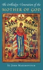 Orthodox Veneration of the Mother of God ebook by St. John Maximovitch