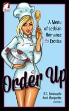 Order Up - A Menu of Lesbian Romance and Erotica ebook by R.G. Emanuelle, Andi Marquette