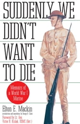 Suddenly We Didn't Want to Die - Memoirs of a World War I Marine ebook by Elton Mackin