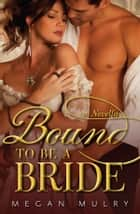 Bound to Be a Bride - A Novella ebook by Megan Mulry