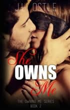 She Owns Me - Owning Me series, #2 ebook by J.L. Ostle