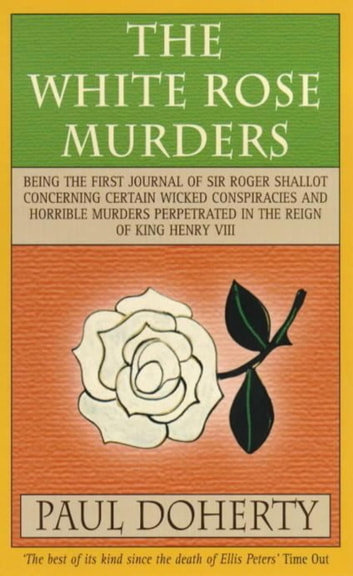 The White Rose Murders (Tudor Mysteries, Book 1) - A gripping Tudor murder mystery ebook by Paul Doherty