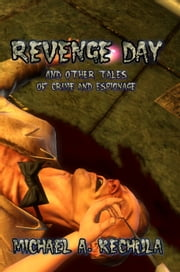 Revenge Day and other Tales of Crime and Espionage ebook by Michael A. Kechula