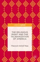 The Religious Right and the Talibanization of America ebook by Masood Ashraf Raja
