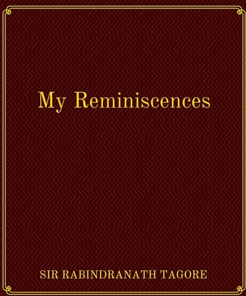 My Reminiscences ebook by Sir Rabindranath Tagore