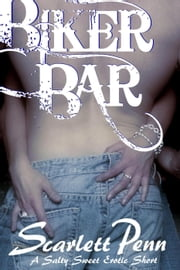 Biker Bar: A Salty Sweet Erotic Short ebook by Scarlett Penn