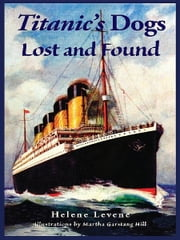 Titanic's Dogs Lost and Found ebook by Helene Levene,Martha Garstang Hill