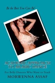 Academic Approach to Arabic Dance - For Belly Dancers Who Want to Teach! ebook by Kobo.Web.Store.Products.Fields.ContributorFieldViewModel