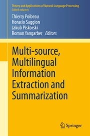 Multi-source, Multilingual Information Extraction and Summarization ebook by Thierry Poibeau,Horacio Saggion,Jakub Piskorski,Roman Yangarber