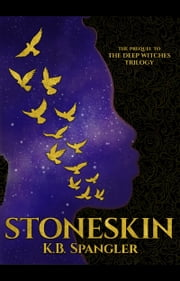 Stoneskin: The Prequel to the Deep Witches Trilogy ebook by K.B. Spangler