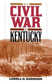 The Civil War in Kentucky ebook by Lowell H. Harrison