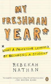 My Freshman Year - What a Professor Learned by Becoming a Student ebook by Kobo.Web.Store.Products.Fields.ContributorFieldViewModel