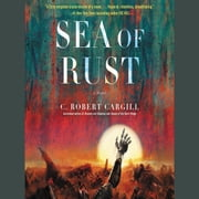 Sea of Rust - A Novel audiobook by C. Robert Cargill