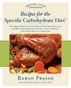 Recipes for the Specific Carbohydrate Diet: The Grain-Free, Lactose-Free, Sugar-Free Solution to IBD, Celiac Disease, Autism, Cystic Fibrosis, a - The Grain-Free, Lactose-Free, Sugar-Free Solution to IBD, Celiac Disease, Autism, Cystic Fibrosis, a ebook by Raman Prasad