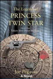 The Legend of Princess Twin Star: Book One: Taken Into Deep Shadows