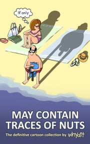 May Contain Traces of Nuts - The Definitive Cartoon Collection ebook by Tim Whyatt