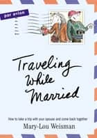 Traveling While Married ebook by Mary-Lou Weisman